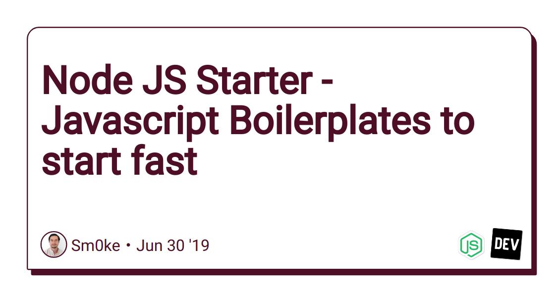 Nodejs Starter - Javascript Boilerplates to start fast