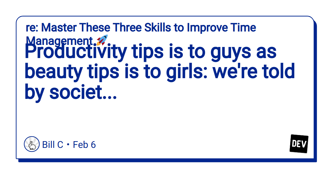 Productivity Tips Is To Guys As Beauty Tips Is To Girls We Re Told By Societ Dev Community
