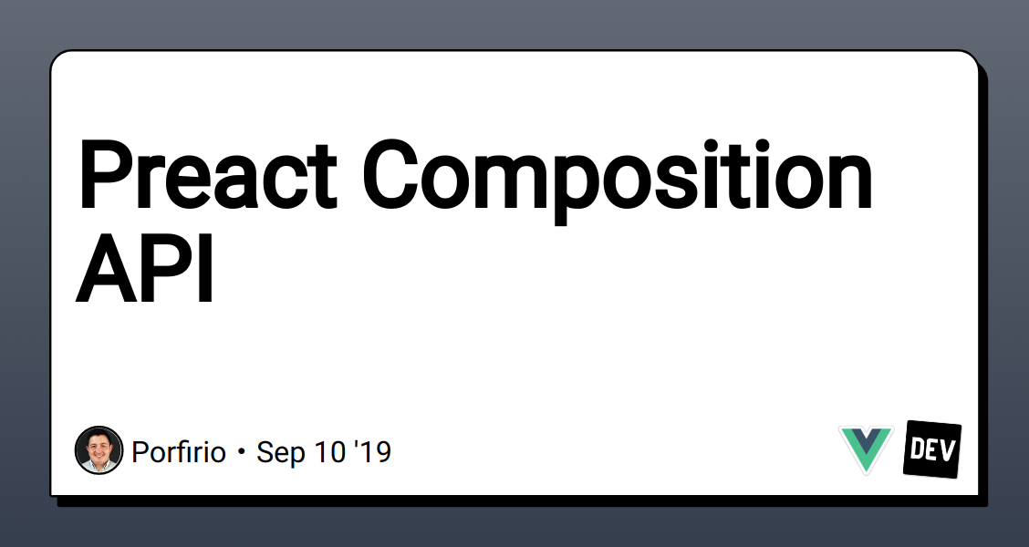 Preact Composition API - DEV Community 👩 💻👨 💻