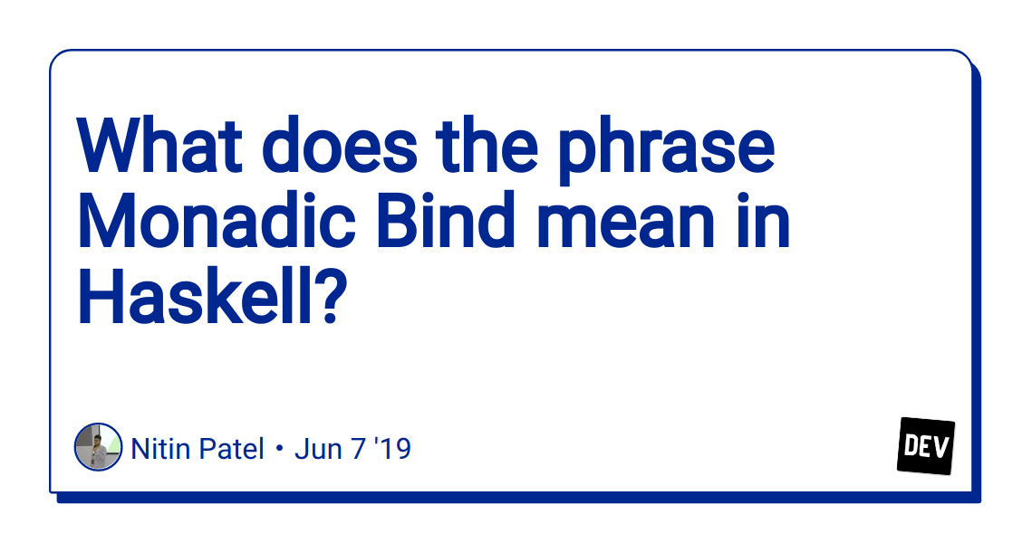 What does the phrase Monadic Bind mean in Haskell? - DEV Community