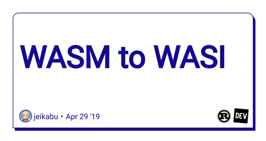 WASM to WASI - DEV Community 👩 💻👨 💻