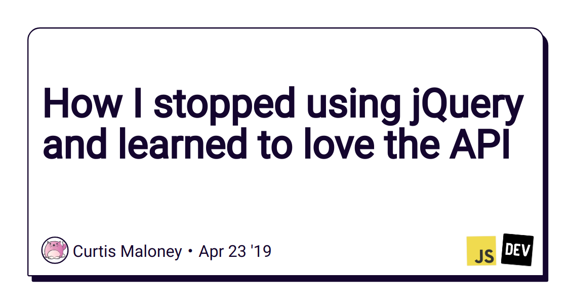 How I stopped using jQuery and learned to love the API - DEV