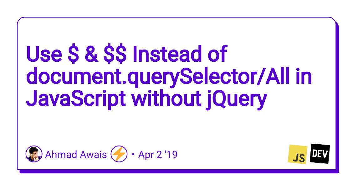 Use $ & $$ Instead of document querySelector/All in