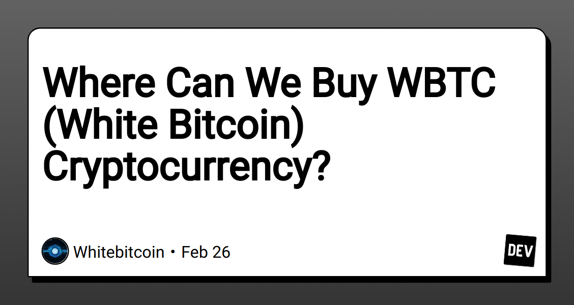 Where Can We Buy WBTC (White Bitcoin) Cryptocurrency?