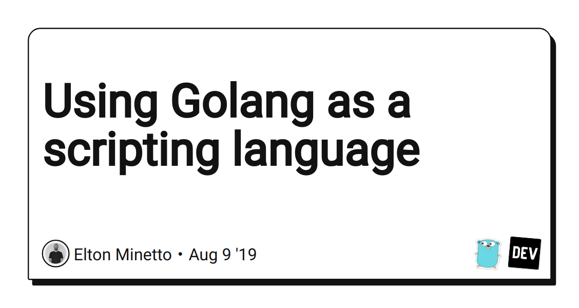 Using Golang as a scripting language - DEV Community