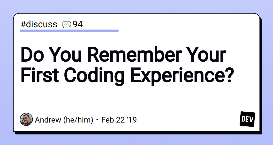 Do You Remember Your First Coding Experience? - DEV Community