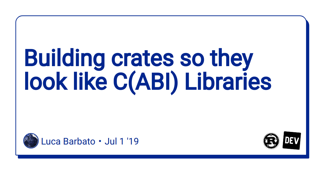 Building crates so they look like C(ABI) Libraries - DEV