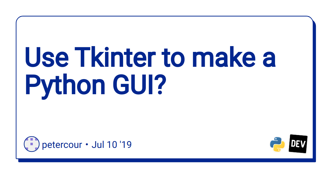 Use Tkinter to make a Python GUI? - DEV Community 👩 💻👨 💻