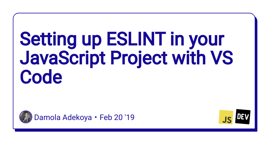 Setting up ESLINT in your JavaScript Project with VS Code - DEV