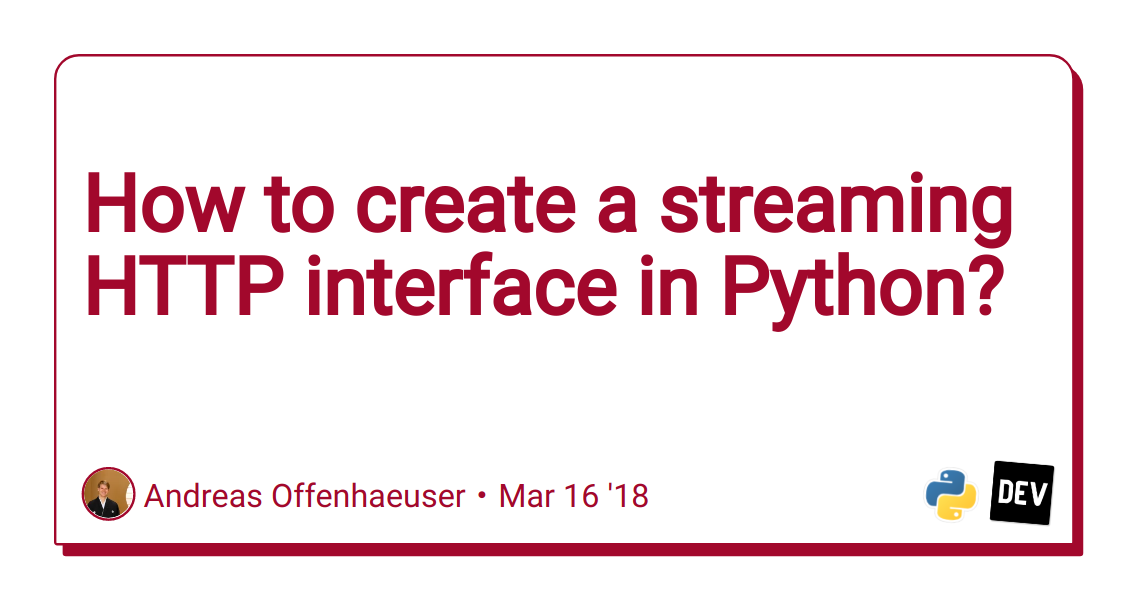 How to create a streaming HTTP interface in Python? - DEV Community