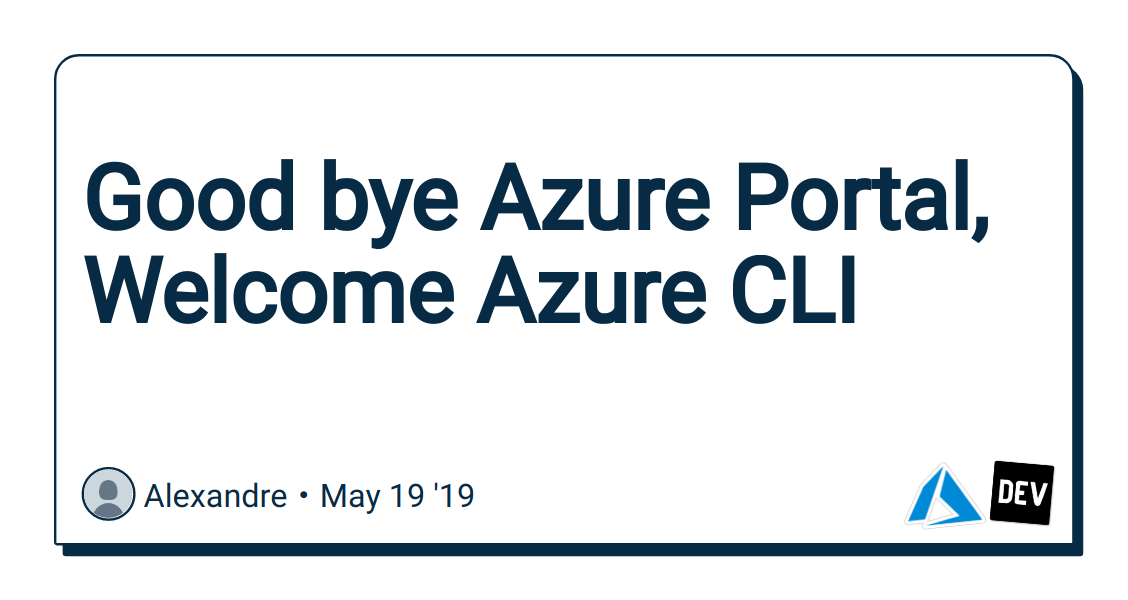 Good bye Azure Portal, Welcome Azure CLI - DEV Community 👩 💻👨 💻