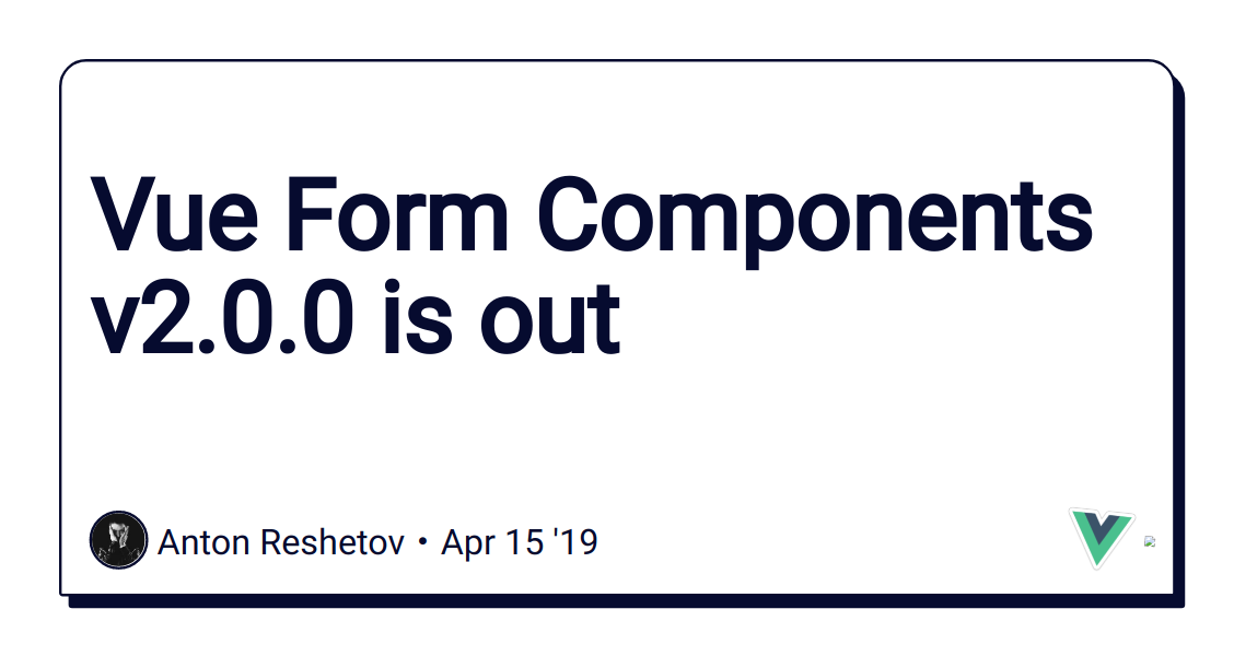 Vue Form Components v2 0 0 is out - DEV Community 👩 💻👨 💻