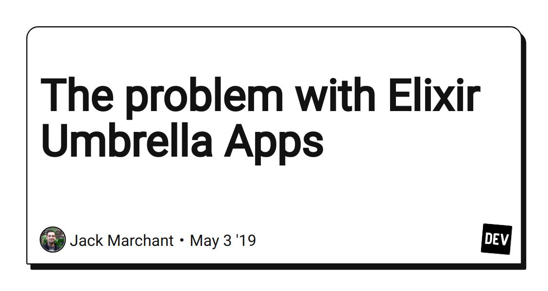 The problem with Elixir Umbrella Apps - DEV Community