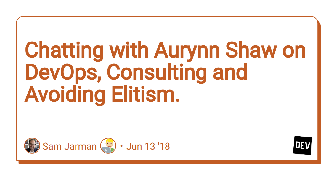 Chatting with Aurynn Shaw on DevOps, Consulting and Avoiding Elitism. - DEV Community