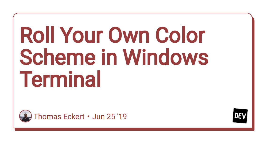 Roll Your Own Color Scheme in Windows Terminal - DEV