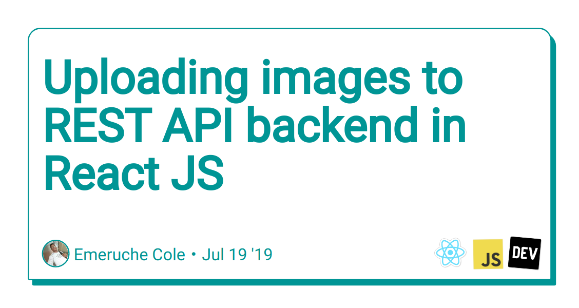 Uploading images to REST API backend in React JS - DEV Community