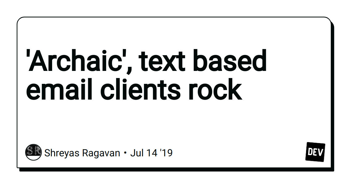 'Archaic', text based email clients rock