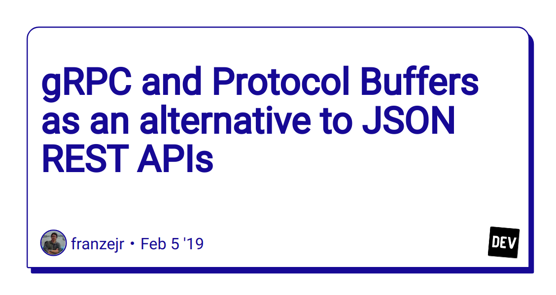 gRPC and Protocol Buffers as an alternative to JSON REST APIs - DEV