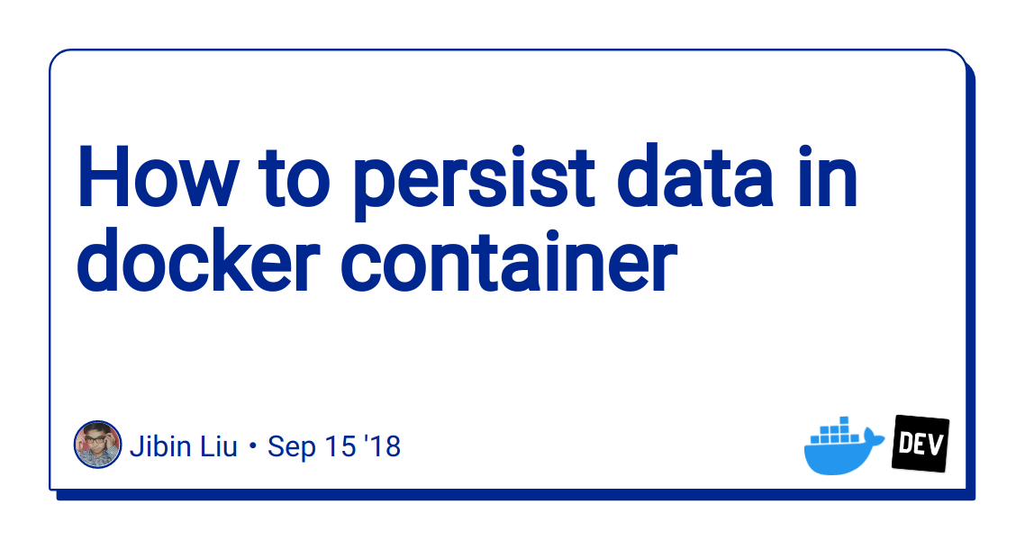 How to persist data in docker container - DEV Community