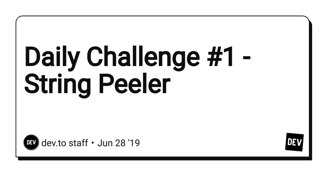 Daily Challenge #1 - String Peeler - DEV Community 👩 💻👨 💻