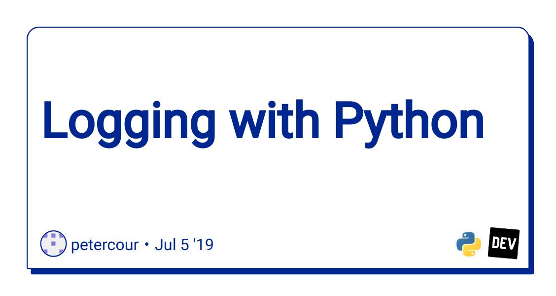 Logging with Python - DEV Community 👩 💻👨 💻