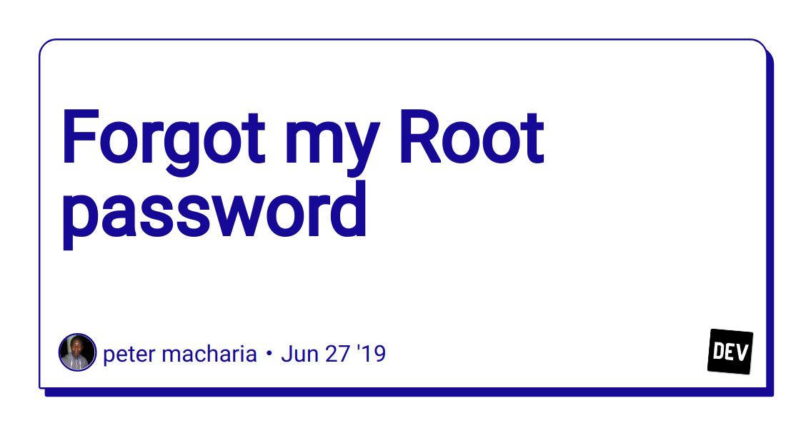 Forgot my Root password - DEV Community
