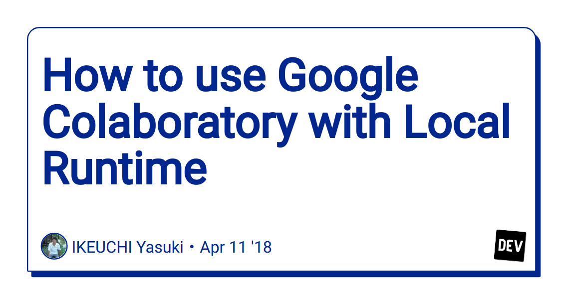 How to use Google Colaboratory with Local Runtime - DEV Community
