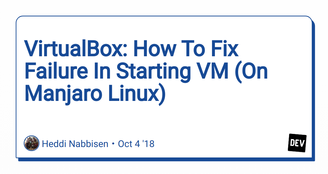 VirtualBox: How To Fix Failure In Starting VM (On Manjaro