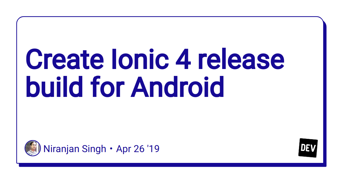 Create Ionic 4 release build for Android - DEV Community 👩 💻👨 💻