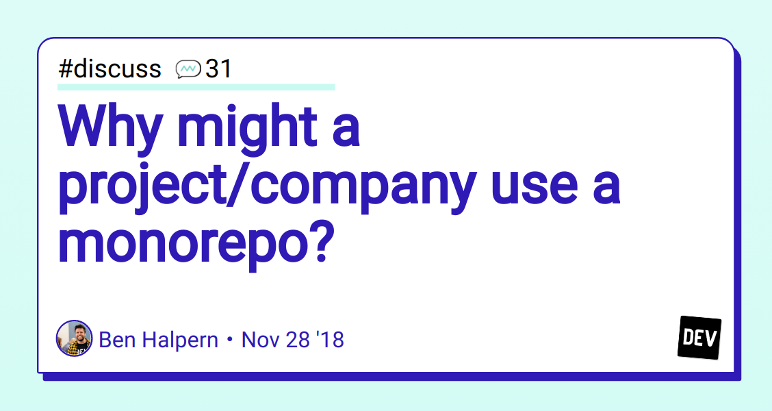 Why might a project/company use a monorepo? - DEV Community 👩 💻👨 💻