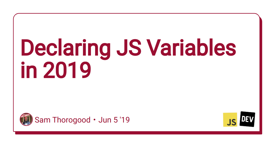 Declaring JS Variables in 2019 - DEV Community 👩 💻👨 💻