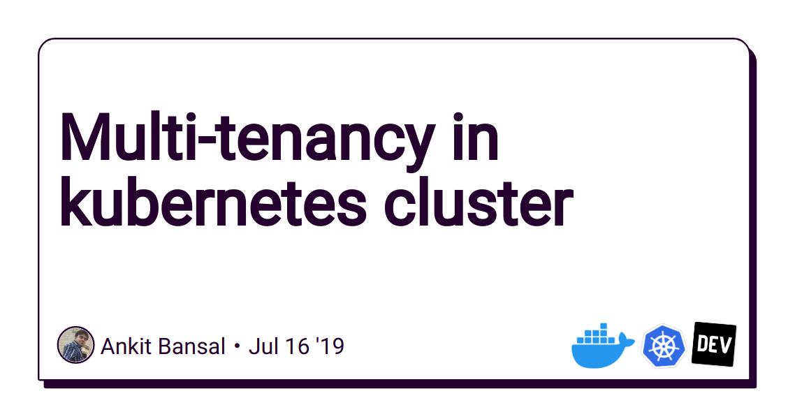 Multi-tenancy in kubernetes cluster - DEV Community 👩 💻👨 💻