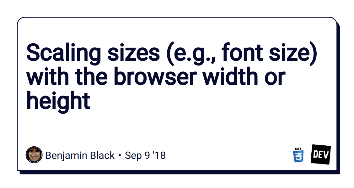 Scaling sizes (e g , font size) with the browser width or