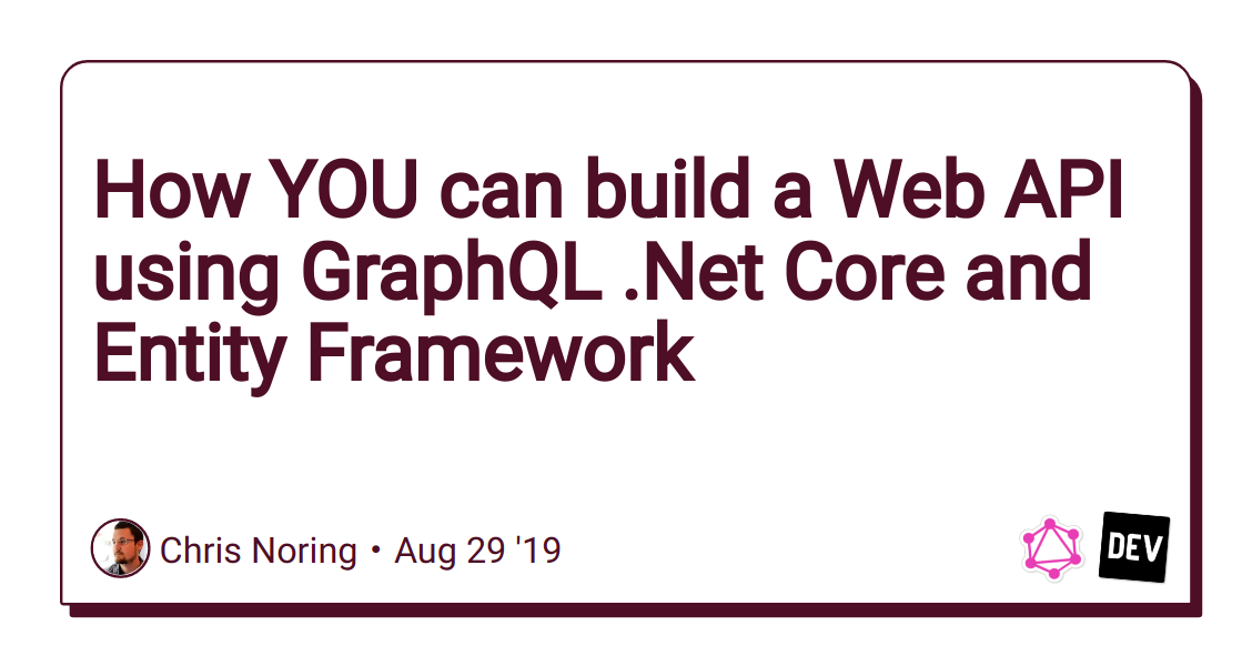 How YOU can build a Web API using GraphQL .Net Core and Entity Framework