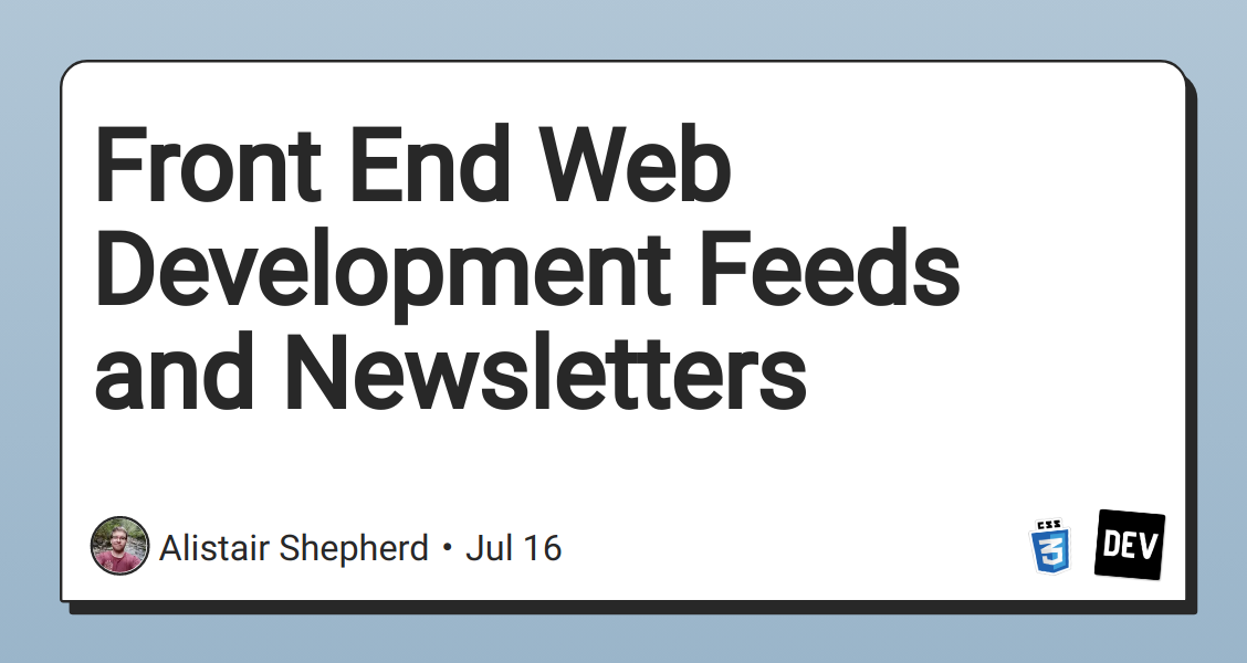 Front End Web Development Feeds and Newsletters - DEV Community