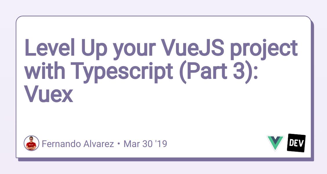 Level Up your VueJS project with Typescript (Part 3): Vuex