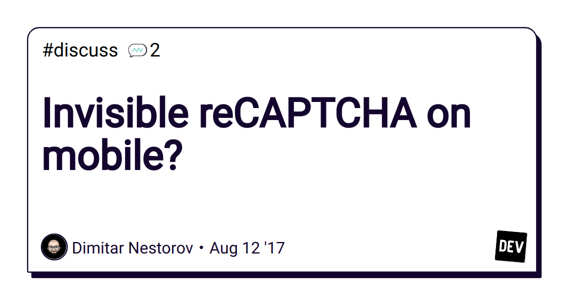 Invisible reCAPTCHA on mobile? - DEV Community 👩 💻👨 💻