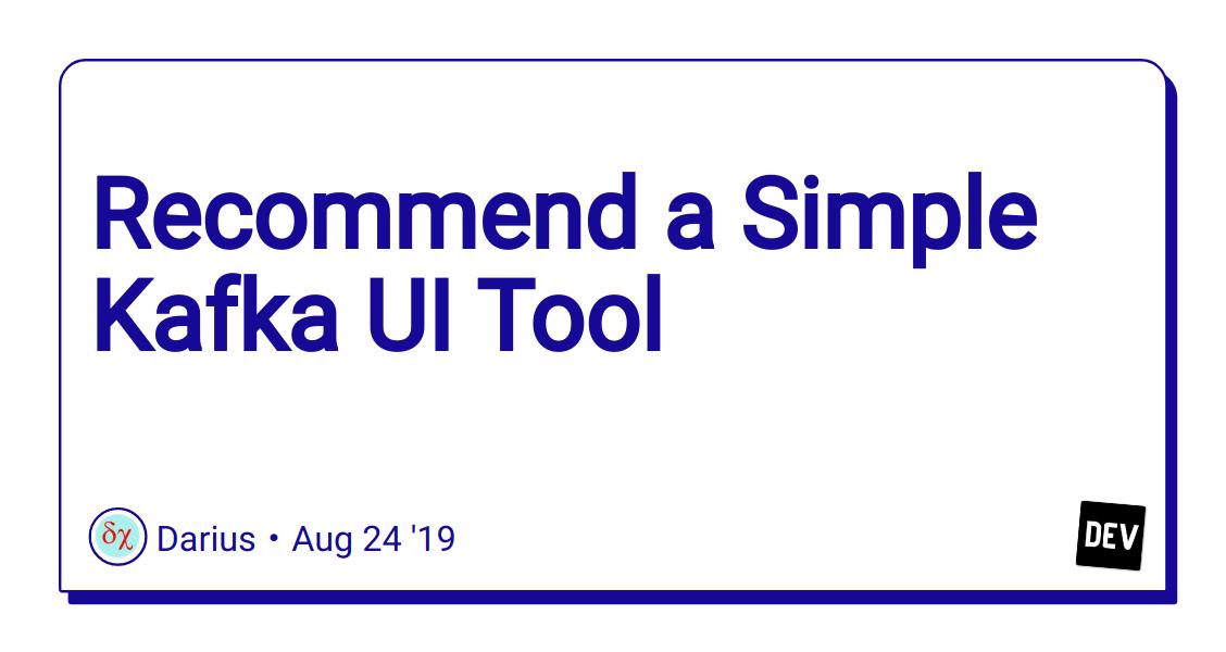 Recommend a Simple Kafka UI Tool - DEV Community 👩💻👨💻