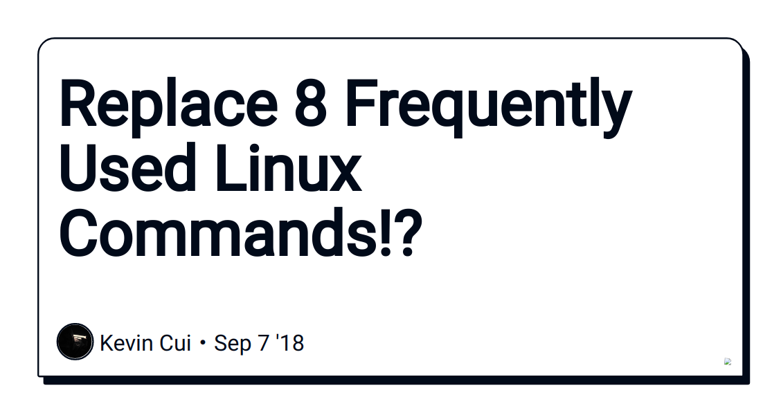 Replace 8 Frequently Used Linux Commands!? - DEV Community