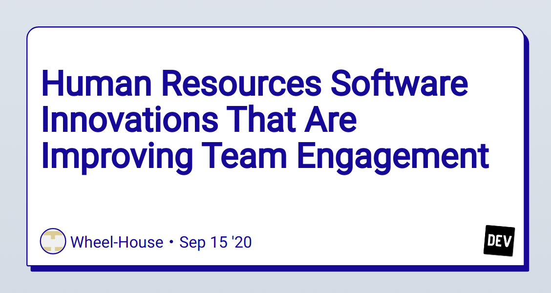 Human Resources Software Innovations That Are Improving Team Engagement - DEV Community