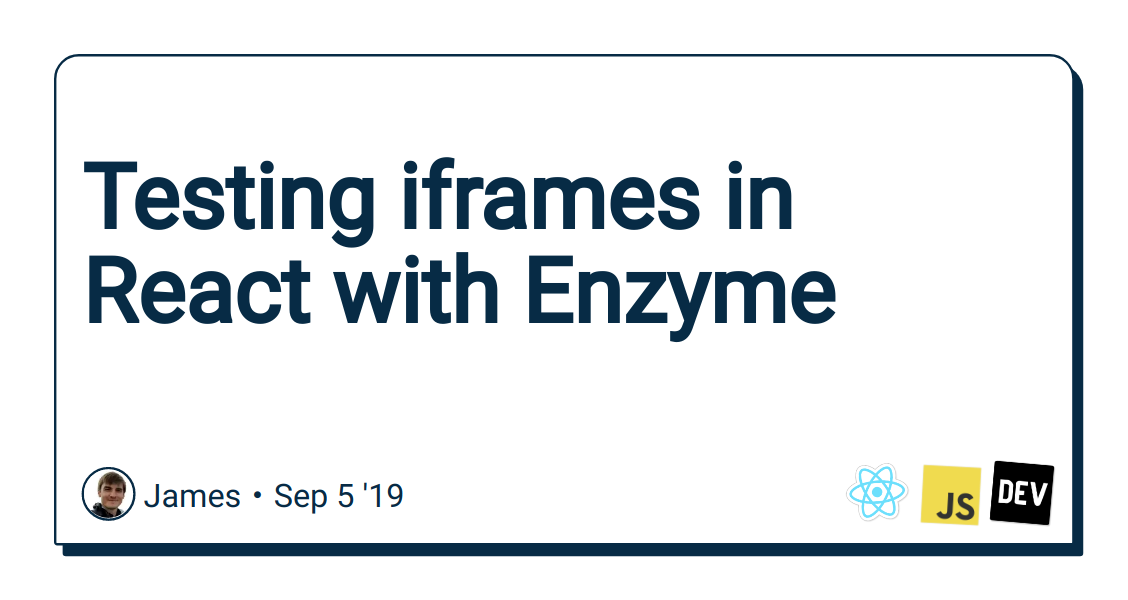 Testing iframes in React with Enzyme - DEV Community 👩💻👨💻
