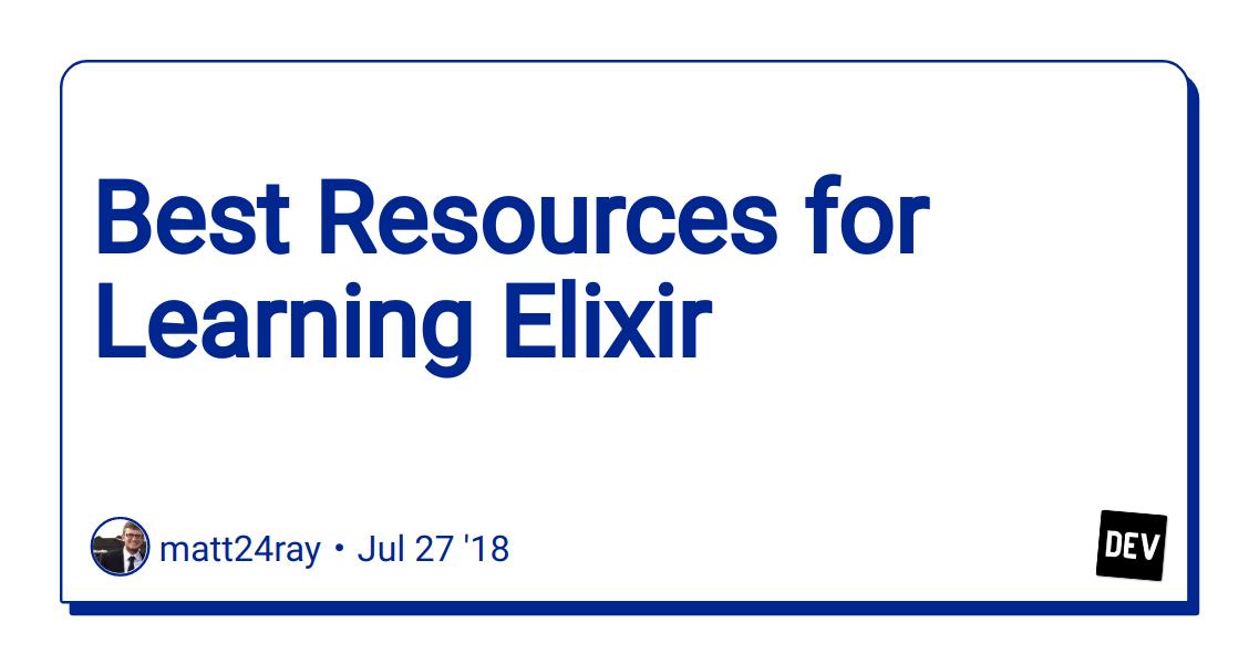 Best Resources for Learning Elixir - DEV Community 👩 💻👨 💻