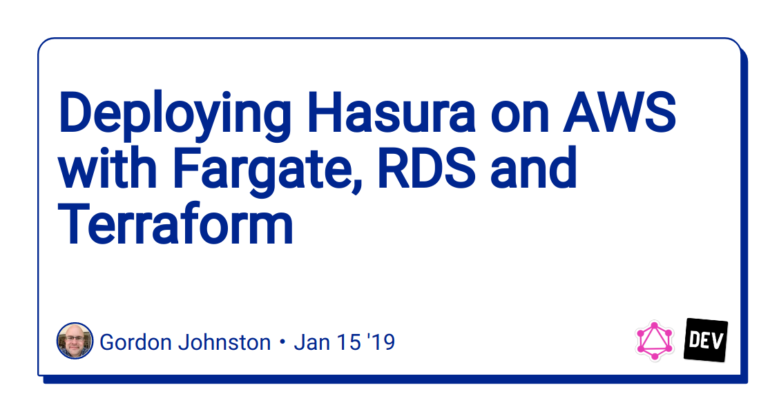 Deploying Hasura on AWS with Fargate, RDS and Terraform