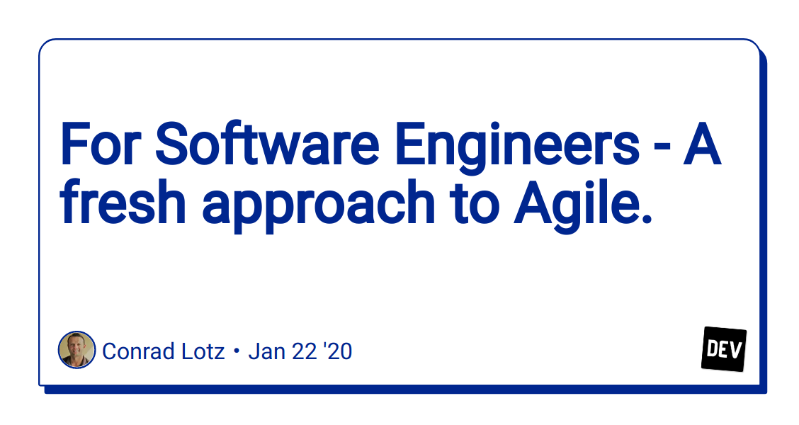 For Software Engineers - A fresh approach to Agile. - DEV Community