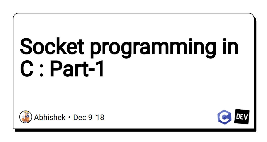 Socket programming in C : Part-1 - DEV Community 👩 💻👨 💻