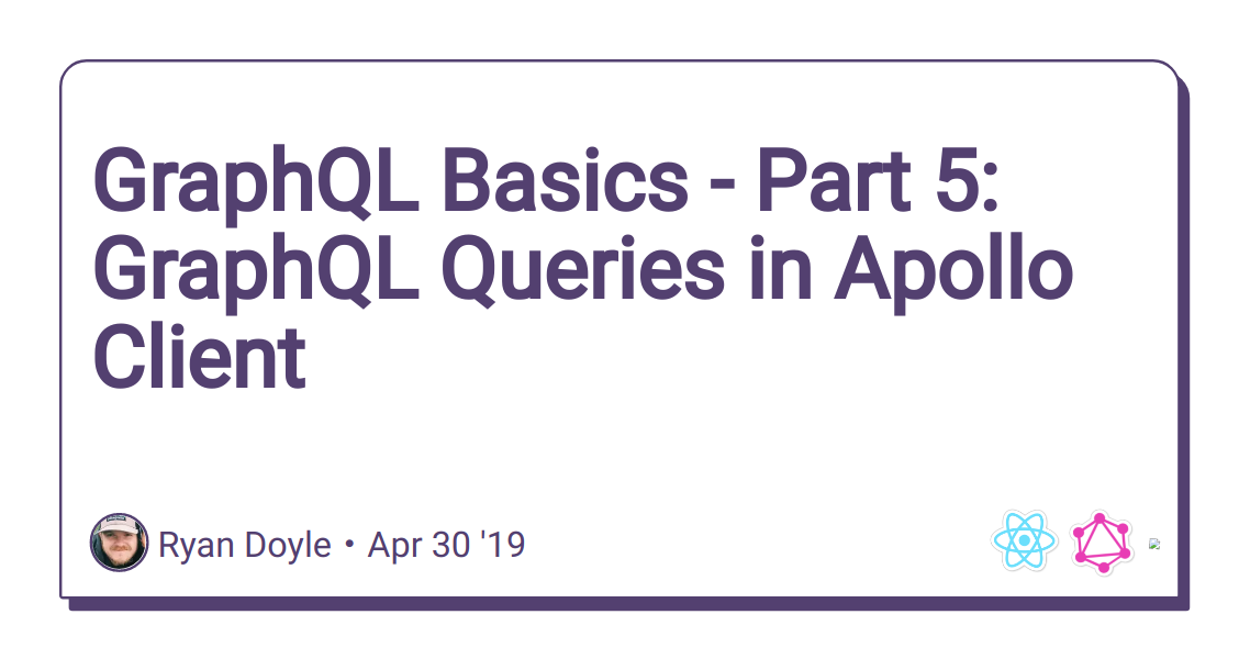 GraphQL Basics - Part 5: GraphQL Queries in Apollo Client