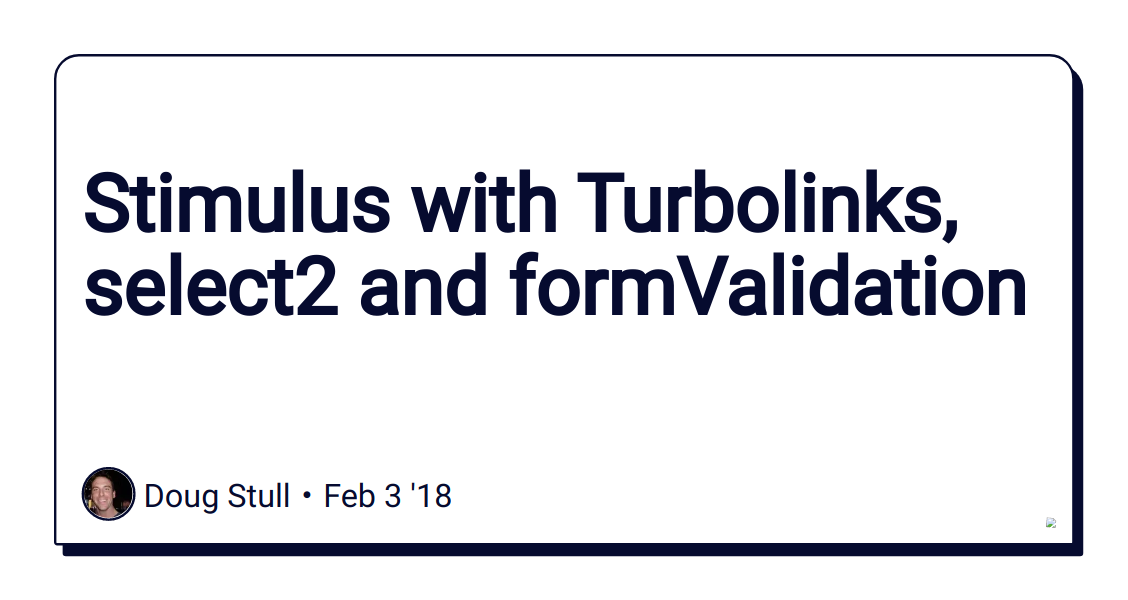 Stimulus with Turbolinks, select2 and formValidation - DEV
