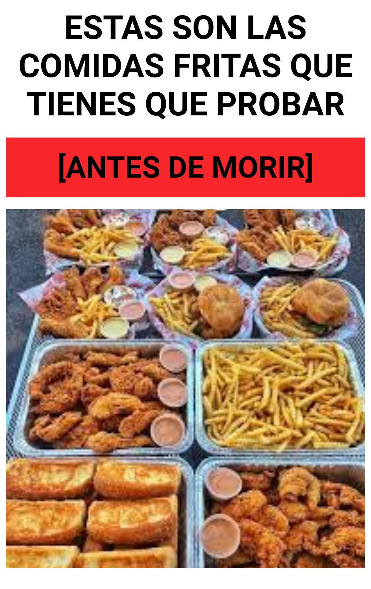 Estas son las comidas fritas que tienes que probar
