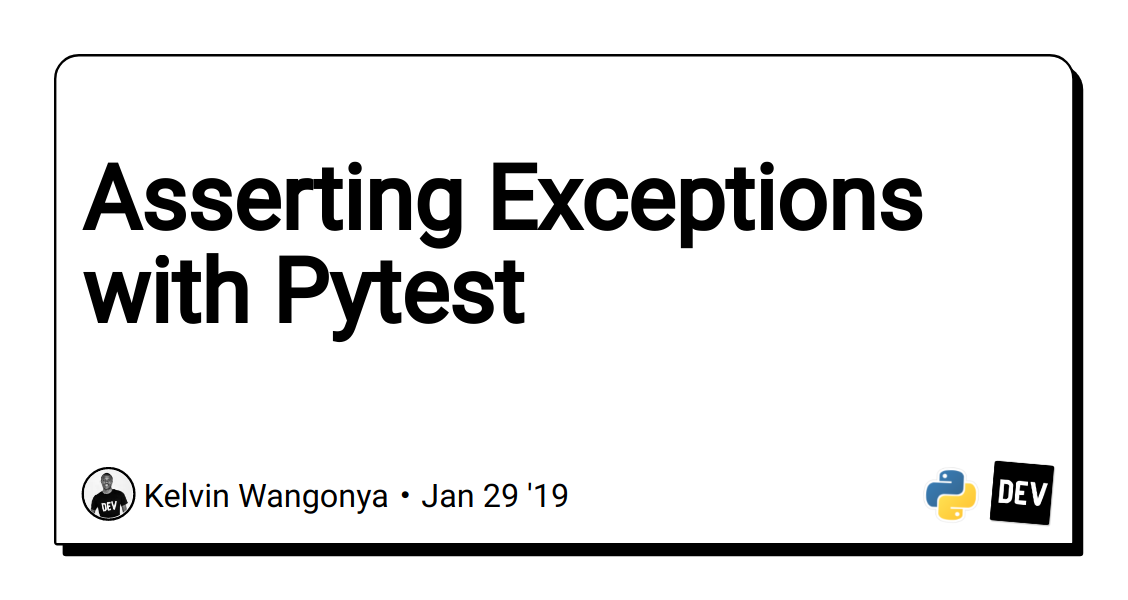 Asserting Exceptions with Pytest - DEV Community 👩 💻👨 💻