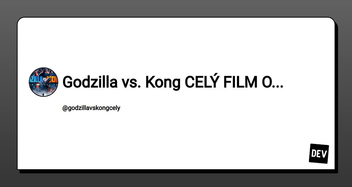 Godzilla vs. Kong CELÝ FILM ONLINE ZDARMA 2021 CZ DABING — DEV Community Profile